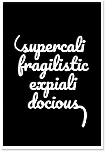Supercali Fragilistic Explialidocious